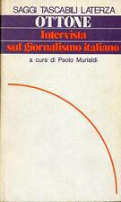 PIERO OTTONE INTERVISTA SUL GIORNALISMO ITALIANO A CURA P. MURIALDI LATERZA 1978