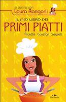 Il mio libro dei primi piatti Rangoni Laura ricette consigli cucina pasta Nuovo