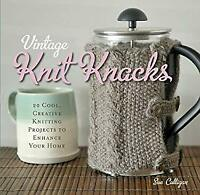 Vintage Knit Knacks : 20 Cool, Creative Knitting Projects to Enhance Your Home