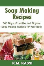2: Soap Making Recipes : 365 Days of Healthy and Organic Soap Making Recipes...