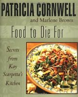 Food to Die For by Patricia Cornwell, Marlene Brown