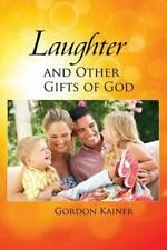 Laughter and Other Gifts of God by Gordon Kainer (2013, Paperback)