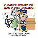 I Don't Want to Play the Piano! by Judie Laird (2009, Paperback)