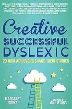 Creative, Successful, Dyslexic: 23 High Achievers Share Their Stories, , Accepta