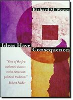Ideas Have Consequences by Weaver, Richard M.