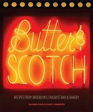 Butter and Scotch : Recipes from Brooklyn's Favorite Bar and Bakery by Keavy...
