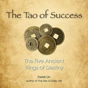 The Tao of Success: The Five Ancient Rings of Destiny by Derek Lin: New