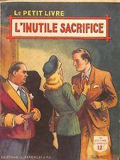 """COLLECTION """"  LE PETIT LIVRE """" L' INUTILE SACRIFICE CAMILLE ARNOLD 1950"""