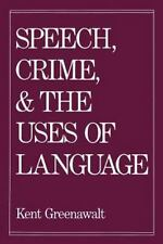 Speech, Crime, and the Uses of Language by Kent Greenawalt (1992, Paperback)