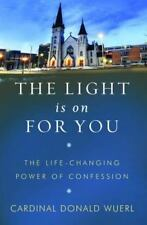 The Light Is On For You: The Life-Changing Power of Confession Cardinal Wuerl