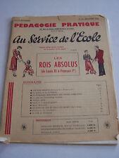 PEDAGOGIE PRATIQUE , AU SERVICE DE L ' ECOLE . LES ROIS ABSOLUS . N° 14 DE 1953