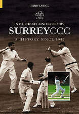 Into the Second Century: A History of Surrey CCC Since 1945 by Jerry Lodge (Hardback, 2004)