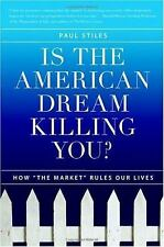 "Is the American Dream Killing You?: How ""the Market"" Rules Our Lives"