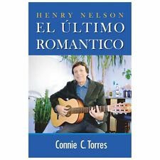 Henry Nelson : El Ultimo Romantico by Connie Torres (2013, Paperback)