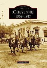 Cheyenne: 1867-1917 [Images of America] [WY] [Arcadia Publishing]