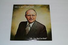 """Orval Butcher Sings - """"Oh - Say But I'm Glad"""" Private Press FAST SHIPPING"""
