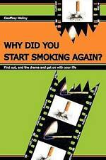 Why Did You Start Smoking Again?: Find out, end the drama and get on with your l