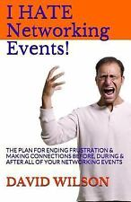 I Hate Networking Events! : The Plan for Ending Frustration and Making...