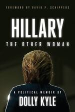 Hillary the Other Woman : A Political Memoir by Dolly Kyle (2016, Hardcover)
