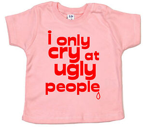 """Funny Baby T-shirt """"I only Cry at Ugly People"""" Tee Boy Girl Clothes Gift"""