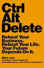 Ctrl Alt Delete: Reboot Your Business. Reboot Your Life. Your Future Depends ...