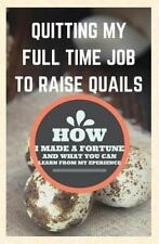 Quitting My Full Time Job to Raise Quails : How I Made a Fortune and What You...