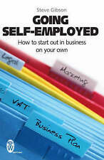 Going Self-employed: How to Start Out in Business on Your Own by Steve Gibson (…