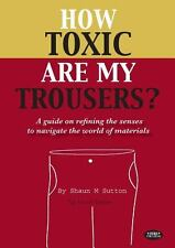 How Toxic Are My Trousers? and a Guide on Refining the Senses to Navigate the...