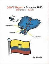 Den't Report - Ecuador 2013 by Denis Morrison (2013, Paperback)