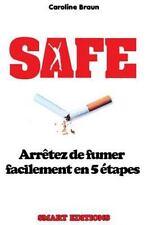 Safe : Arrêtez de Fumer Facilement En 5 étapes by Caroline Braun (2014,...