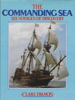 The Commanding Sea - Six Voyages Of Discovery By Clare Francis and .0563178000