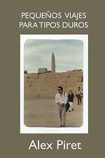 Pequeños Viajes para Tipos Duros by Alex Piret (2016, Paperback)