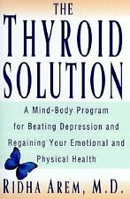 The Thyroid Solution: A Mind-Body Program for Beating Depression and Regaining Y