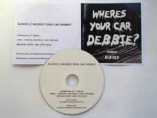 SLAVES - WHERES YOUR CAR DEBBIE? - VERY RARE PROMO CD