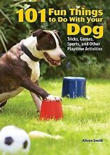 101 Fun Things To Do With Your Dog: Tricks, Games, Sports and Other Pl-ExLibrary