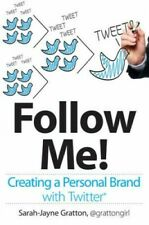 Follow Me! Creating a Personal Brand with Twitter by Gratton, Sarah-Jayne Book