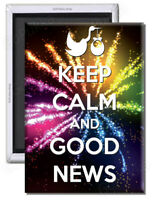 Keep Calm And Good News – Fridge Magnet