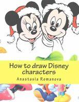 How to Draw Disney Characters, Paperback by Romanova, Anastasia, Brand New, F...