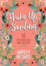 Wake Up Smiling: 40 Devotions for a Hope-Filled Life - Hardcover - Good