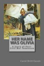 Her Name Was Olivia : A Story of Post-Civil War Tennessee by Carol Eason...