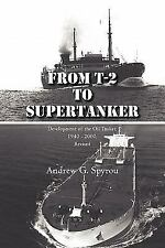 From T-2 to Supertanker : Development of the Oil Tanker, 1940 - 2000, Revised...