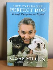 How to Raise the Perfect Dog : Through Puppyhood and Beyond by Cesar Millan