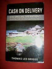 CASH ON DELIVERY -  CIA Special Operations Secret War Laos - Thomas Leo Briggs