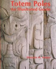 Totem Poles: An Illustrated Guide, Marjorie M. Halpin, Very Good