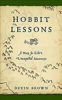 Hobbit Lessons : A Map for Life's Unexpected Journey, Paperback by Brown, Dev...