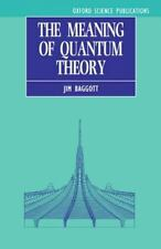 The Meaning of Quantum Theory by Jim Baggott Oxford Science Publications