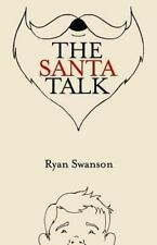 The Santa Talk : How I Learned to Talk to Kids about Santa by Ryan Swanson...