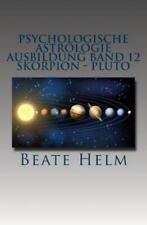Psychologische Astrologie - Ausbildung Band 12 - Skorpion - Pluto: Forschergeist
