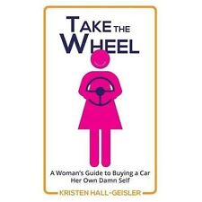 Take the Wheel: A Woman's Guide to Buying a Car Her Own Damn Self (Paperback or