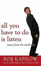 All You Have to Do is Listen: Music from the Inside Out by Kapilow, Rob